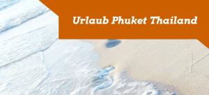 Urlaub Phuket Thailand