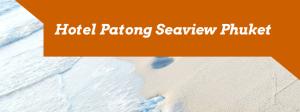 Hotel Patong Seaview Phuket