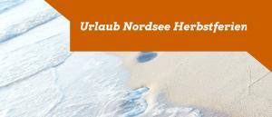 Urlaub Nordsee Herbstferien
